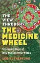 The View Through the Medicine Wheel - by Leo Rutherford