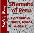 Shamans of Peru CD, Ceremonial Chants, Icaros, and Music